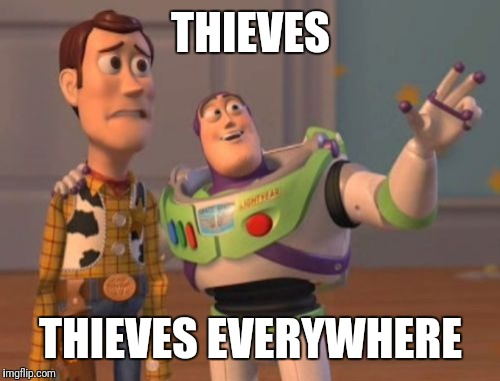X, X Everywhere Meme | THIEVES THIEVES EVERYWHERE | image tagged in memes,x x everywhere | made w/ Imgflip meme maker