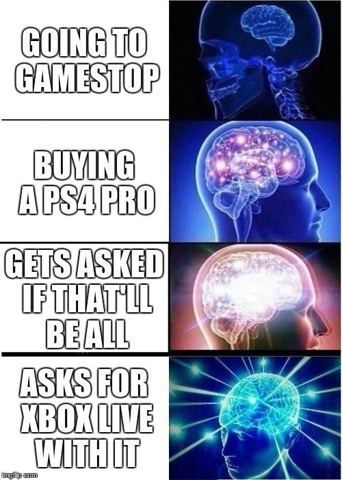 Expanding Brain Meme | GOING TO GAMESTOP BUYING A PS4 PRO GETS ASKED IF THAT'LL BE ALL ASKS FOR XBOX LIVE WITH IT | image tagged in memes,expanding brain | made w/ Imgflip meme maker