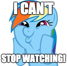 Rainbow Dash so awesome | I CAN'T STOP WATCHING! | image tagged in rainbow dash so awesome | made w/ Imgflip meme maker