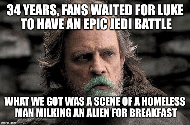 The last Jedi - Luke Green Milk Breakfast | 34 YEARS, FANS WAITED FOR LUKE TO HAVE AN EPIC JEDI BATTLE WHAT WE GOT WAS A SCENE OF A HOMELESS MAN MILKING AN ALIEN FOR BREAKFAST | image tagged in star wars | made w/ Imgflip meme maker