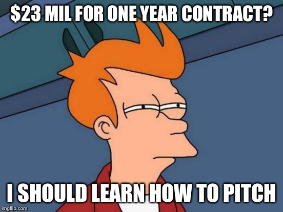 Futurama Fry Meme | $23 MIL FOR ONE YEAR CONTRACT? I SHOULD LEARN HOW TO PITCH | image tagged in memes,futurama fry | made w/ Imgflip meme maker