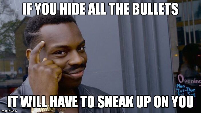 Roll Safe Think About It Meme | IF YOU HIDE ALL THE BULLETS IT WILL HAVE TO SNEAK UP ON YOU | image tagged in memes,roll safe think about it | made w/ Imgflip meme maker