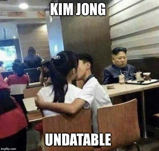 When you're at the top but so very lonely the aching ruins your lunch  | KIM JONG UNDATABLE | image tagged in memes,puns,bad pun,kim jong un sad | made w/ Imgflip meme maker