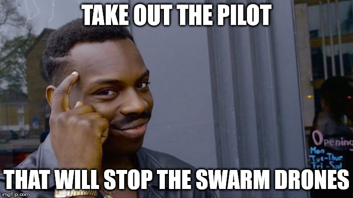 Roll Safe Think About It Meme | TAKE OUT THE PILOT THAT WILL STOP THE SWARM DRONES | image tagged in memes,roll safe think about it | made w/ Imgflip meme maker