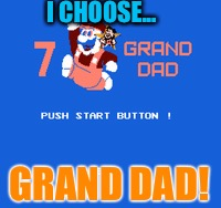 I CHOOSE... GRAND DAD! | made w/ Imgflip meme maker
