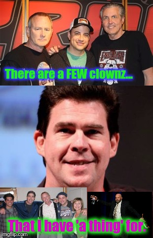 There are a FEW clownz... That I have 'a thing' for. | made w/ Imgflip meme maker