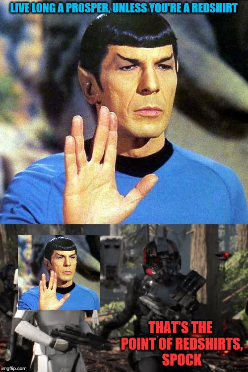 I stole my own meme idea- Geek Week, Jan 7-13, a JBmemegeek & KenJ event | LIVE LONG A PROSPER, UNLESS YOU'RE A REDSHIRT THAT'S THE POINT OF REDSHIRTS, SPOCK | image tagged in memes,geek week,star wars,star trek | made w/ Imgflip meme maker
