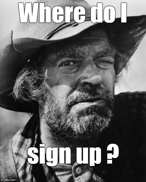 jack elam | Where do I sign up ? | image tagged in jack elam | made w/ Imgflip meme maker
