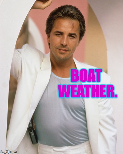 BOAT WEATHER. | made w/ Imgflip meme maker