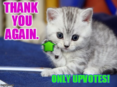 THANK YOU AGAIN. ONLY UPVOTES! | made w/ Imgflip meme maker
