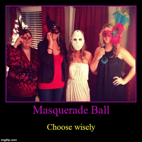 Masquerade Memes (The Masqurade a Dancer_ and Masqurade_ weekend event (Jan. 14-15 2018) | Masquerade Ball | Choose wisely | image tagged in funny,demotivationals,masquerade weekend,masquerade,masquerade ball,jason voorhees | made w/ Imgflip demotivational maker
