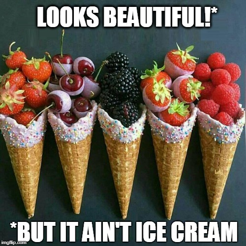 We Want Ice Cream! We Want Ice Cream! We Want Ice Cream!  |  LOOKS BEAUTIFUL!*; *BUT IT AIN'T ICE CREAM | image tagged in fruit,frosted cones with sprinkles,vince vance,strawberries,cherries,raspberries | made w/ Imgflip meme maker