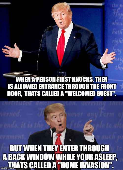 "He's not wrong. | WHEN A PERSON FIRST KNOCKS, THEN IS ALLOWED ENTRANCE THROUGH THE FRONT DOOR,  THATS CALLED A ""WELCOMED GUEST"". BUT WHEN THEY ENTER THROUGH A 