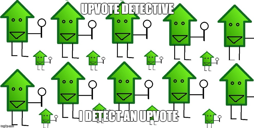 upvote dectitives | UPVOTE DETECTIVE I DETECT AN UPVOTE | image tagged in upvote dectitives | made w/ Imgflip meme maker