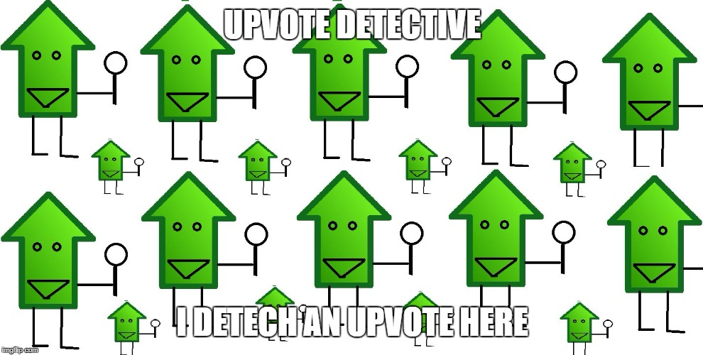 upvote dectitives | UPVOTE DETECTIVE I DETECH AN UPVOTE HERE | image tagged in upvote dectitives | made w/ Imgflip meme maker