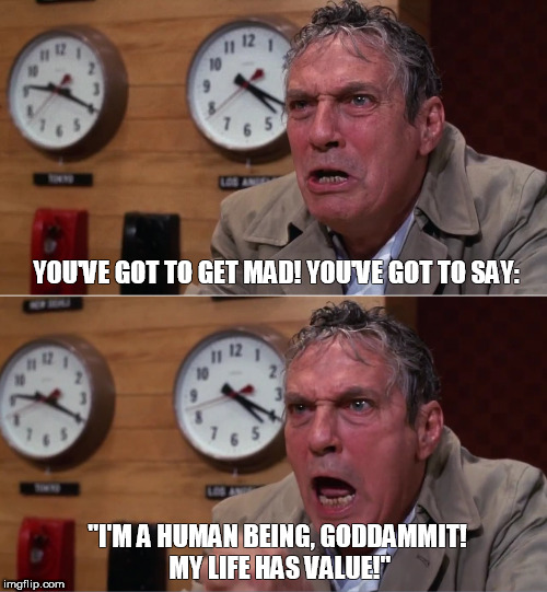 "Peter Finch  (September 28, 1916 - January 14, 1977) | YOU'VE GOT TO GET MAD! YOU'VE GOT TO SAY: ""I'M A HUMAN BEING, GODDAMMIT! MY LIFE HAS VALUE!"" 