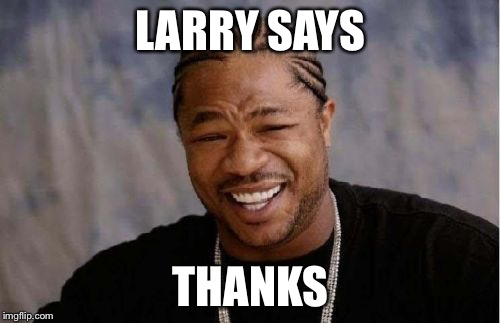 Yo Dawg Heard You Meme | LARRY SAYS THANKS | image tagged in memes,yo dawg heard you | made w/ Imgflip meme maker