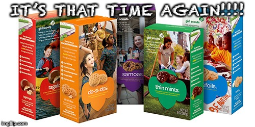 Girl Scout Cookie | IT'S THAT TIME AGAIN!!!! | image tagged in girl scout cookie | made w/ Imgflip meme maker