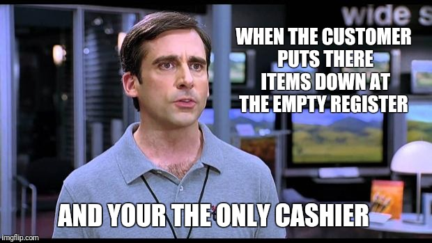 Electrical Retail Guy | WHEN THE CUSTOMER PUTS THERE ITEMS DOWN AT THE EMPTY REGISTER AND YOUR THE ONLY CASHIER | image tagged in electrical retail guy | made w/ Imgflip meme maker