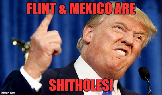 FLINT & MEXICO ARE SHITHOLES! | made w/ Imgflip meme maker