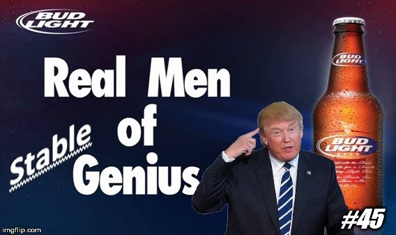 Bud Light Presents #45 | #45 | image tagged in donald trump,bud light,memes,hold my beer,stable genius | made w/ Imgflip meme maker