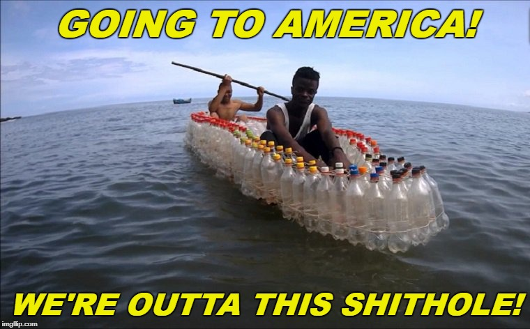 Reuse, Recycle, save the planet |  GOING TO AMERICA! WE'RE OUTTA THIS SHITHOLE! | image tagged in immigrants,shithole,immigration,racist,trump,recycle | made w/ Imgflip meme maker