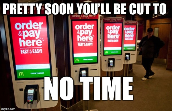 PRETTY SOON YOU'LL BE CUT TO NO TIME | made w/ Imgflip meme maker