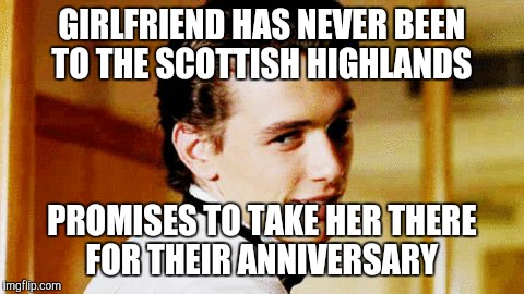 Smooth Move Sam | GIRLFRIEND HAS NEVER BEEN TO THE SCOTTISH HIGHLANDS PROMISES TO TAKE HER THERE FOR THEIR ANNIVERSARY | image tagged in smooth move sam | made w/ Imgflip meme maker