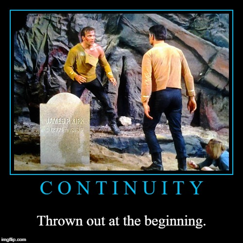 Star Trek Continuity | C O N T I N U I T Y | Thrown out at the beginning. | image tagged in funny,demotivationals,star trek | made w/ Imgflip demotivational maker