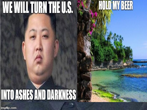 Hawai - Hold My Beer   image tagged in hawaii,king jung un,hold my beer,missle,missles,hawaii nukes   made w/ Imgflip meme maker