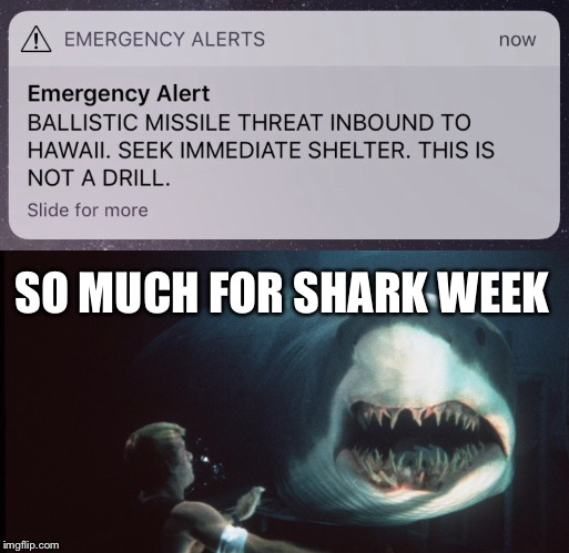 ITS ALL OVER | SO MUCH FOR SHARK WEEK | image tagged in hawaii,shark week,nuclear,trump,retard alert,bomb | made w/ Imgflip meme maker