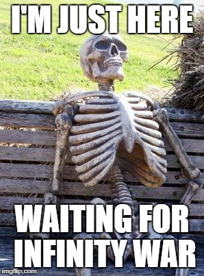 Waiting Skeleton Meme | I'M JUST HERE WAITING FOR INFINITY WAR | image tagged in memes,waiting skeleton | made w/ Imgflip meme maker