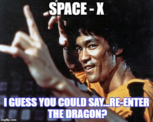 Bruce Lee Space X | SPACE - X I GUESS YOU COULD SAY...RE-ENTER THE DRAGON? | image tagged in bruce lee | made w/ Imgflip meme maker