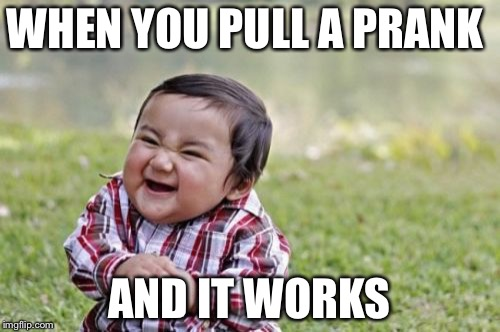 Evil Toddler Meme | WHEN YOU PULL A PRANK AND IT WORKS | image tagged in memes,evil toddler | made w/ Imgflip meme maker