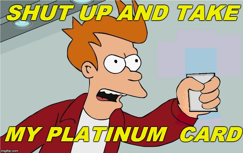 SHUT UP AND TAKE MY PLATINUM  CARD | made w/ Imgflip meme maker