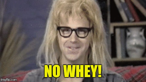 NO WHEY! | made w/ Imgflip meme maker