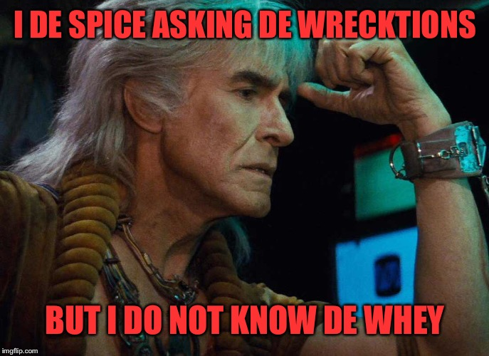 I DE SPICE ASKING DE WRECKTIONS BUT I DO NOT KNOW DE WHEY | made w/ Imgflip meme maker