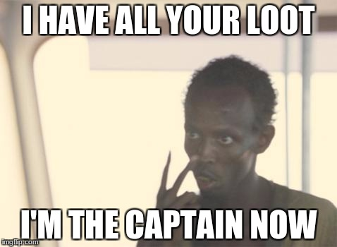 When you capture a person, and they steal all your loot. | I HAVE ALL YOUR LOOT I'M THE CAPTAIN NOW | image tagged in memes,i'm the captain now,unturned | made w/ Imgflip meme maker