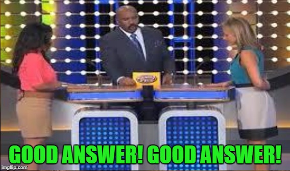GOOD ANSWER! GOOD ANSWER! | made w/ Imgflip meme maker