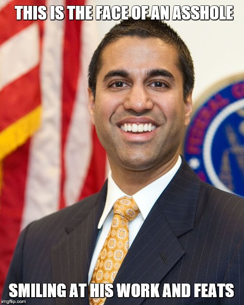 THIS IS THE FACE OF AN ASSHOLE SMILING AT HIS WORK AND FEATS | image tagged in ajit pai,the death of a free internet | made w/ Imgflip meme maker