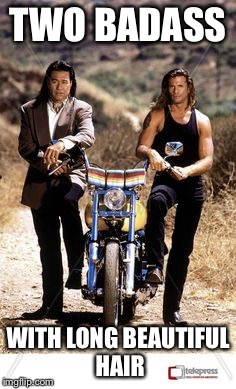 TWO BADASS WITH LONG BEAUTIFUL HAIR | image tagged in renegade | made w/ Imgflip meme maker
