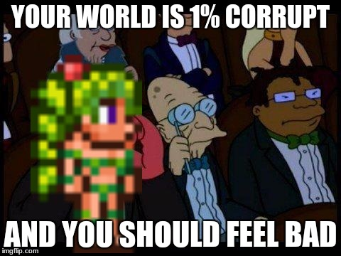 You Should Feel Bad Zoidberg Meme | YOUR WORLD IS 1% CORRUPT AND YOU SHOULD FEEL BAD | image tagged in memes,you should feel bad zoidberg | made w/ Imgflip meme maker