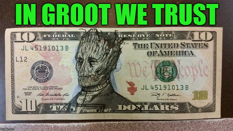 IN GROOT WE TRUST | image tagged in groot money | made w/ Imgflip meme maker