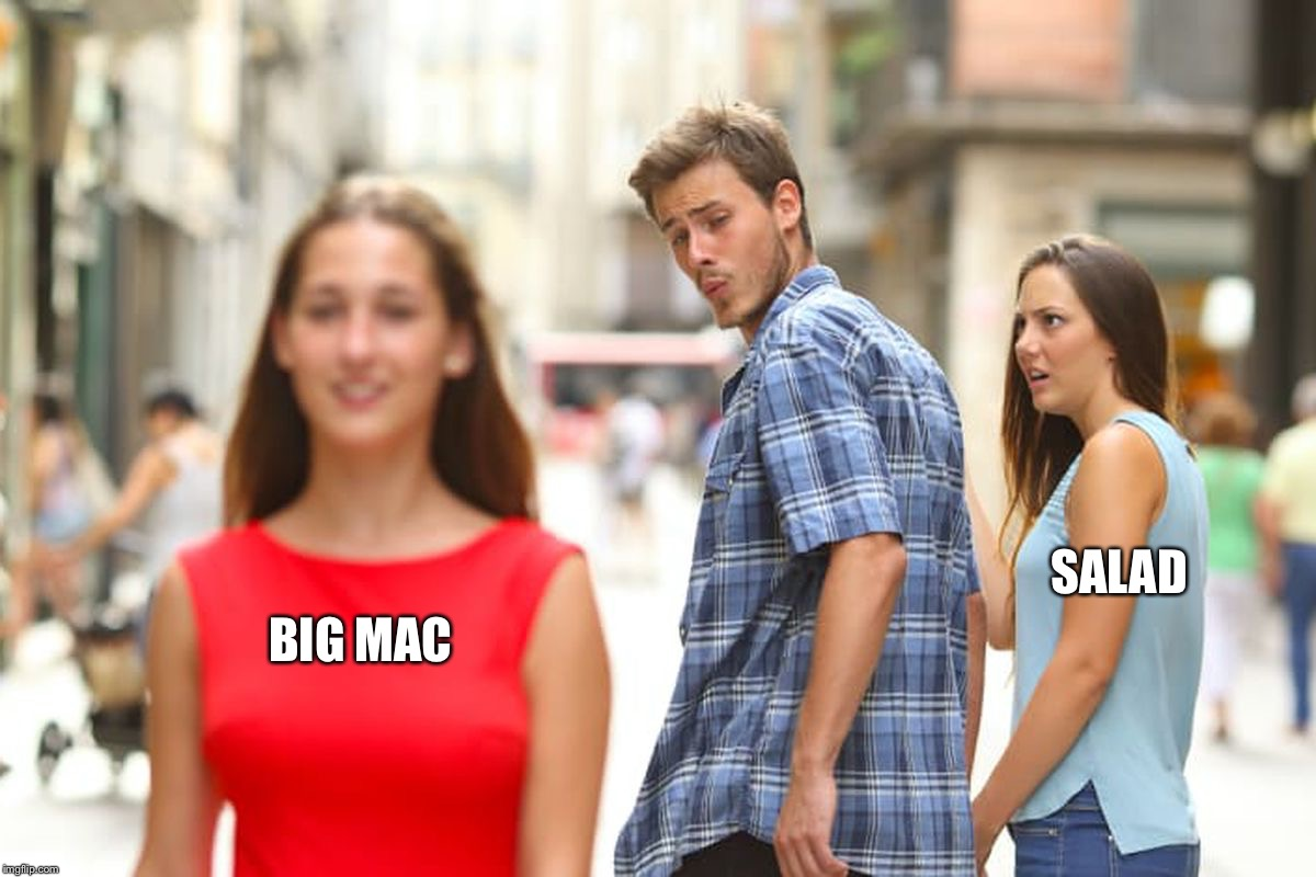 Distracted Boyfriend Meme | BIG MAC SALAD | image tagged in memes,distracted boyfriend,mcdonalds,big mac,salad | made w/ Imgflip meme maker