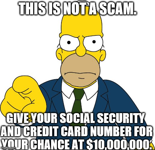 THIS IS NOT A SCAM. GIVE YOUR SOCIAL SECURITY AND CREDIT CARD NUMBER FOR YOUR CHANCE AT $10,000,000. | image tagged in this is not clickbait take the money | made w/ Imgflip meme maker