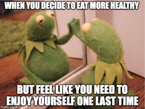 It must happen a lot #2 | WHEN YOU DECIDE TO EAT MORE HEALTHY BUT FEEL LIKE YOU NEED TO ENJOY YOURSELF ONE LAST TIME | image tagged in memes,funny memes,kermit the frog,funny,too funny,eating | made w/ Imgflip meme maker