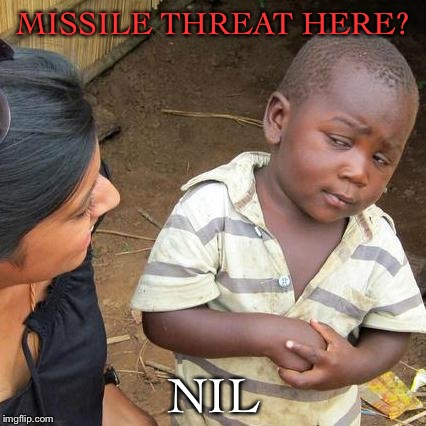 Third World Skeptical Kid Meme | MISSILE THREAT HERE? NIL | image tagged in memes,third world skeptical kid | made w/ Imgflip meme maker