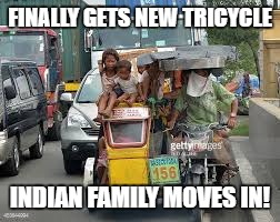 FINALLY GETS NEW TRICYCLE INDIAN FAMILY MOVES IN! | made w/ Imgflip meme maker