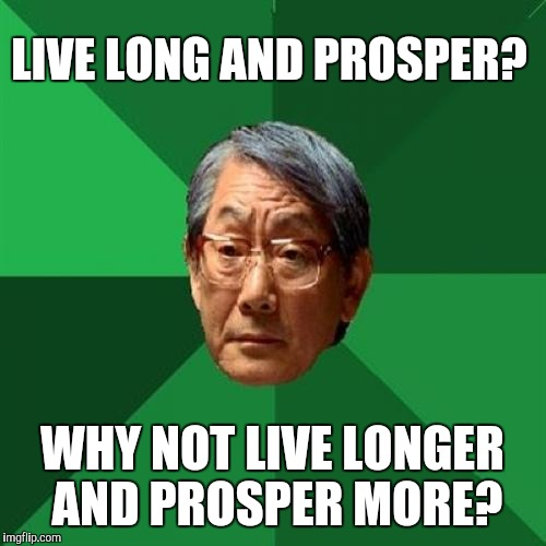Geek Week, Jan 7-13, a JBmemegeek & KenJ event!  | LIVE LONG AND PROSPER? WHY NOT LIVE LONGER AND PROSPER MORE? | image tagged in memes,high expectations asian father,geek week,jbmemegeek,spock live long and prosper,star trek | made w/ Imgflip meme maker
