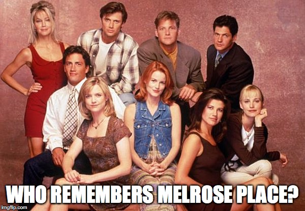 WHO REMEMBERS MELROSE PLACE? | image tagged in 90s,90s kids,television,who remembers | made w/ Imgflip meme maker